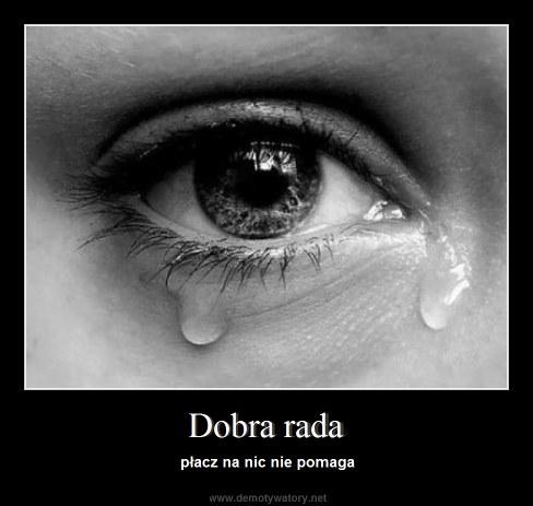 Dobra rada - płacz na nic nie pomaga