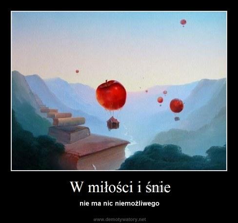 W miłości i śnie - nie ma nic niemożliwego