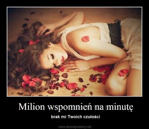 Milion wspomnień na minutę - brak mi Twoich czułości
