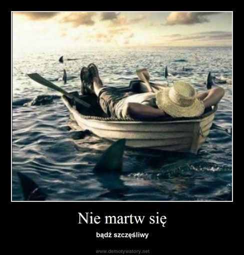 Nie martw się - bądź szczęśliwy