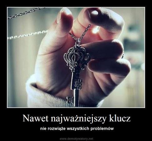 Nawet najważniejszy klucz - nie rozwiąże wszystkich problemów