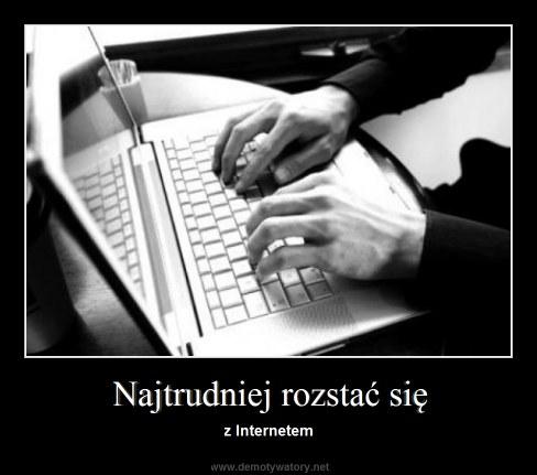 Najtrudniej rozstać się - z Internetem
