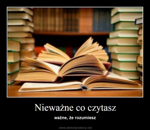 Nieważne co czytasz - ważne, że rozumiesz