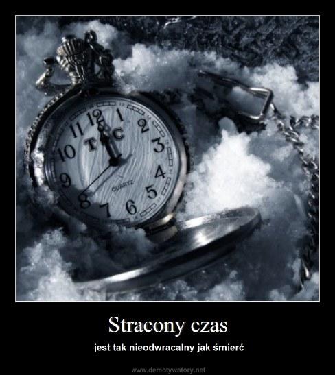 Stracony czas - jest tak nieodwracalny jak śmierć