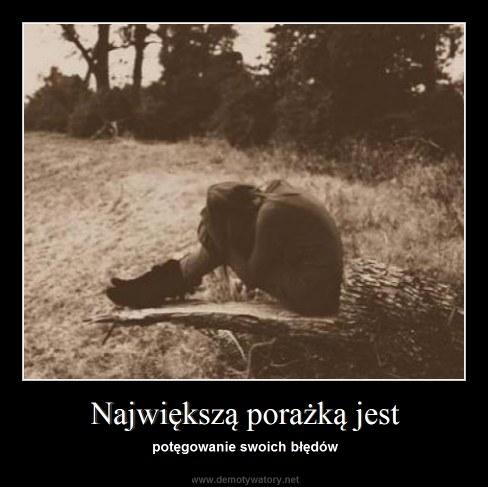 Największą porażką jest - potęgowanie swoich błędów