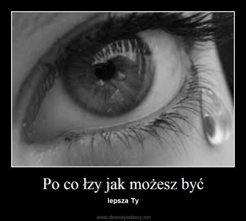 Po co łzy jak możesz być - lepsza Ty