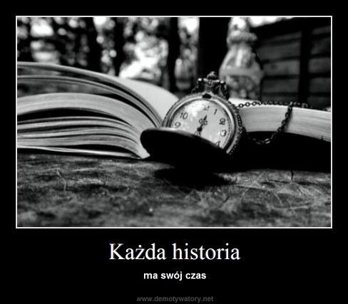 Każda historia - ma swój czas