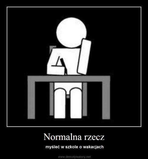 Normalna rzecz - myśleć w szkole o wakacjach