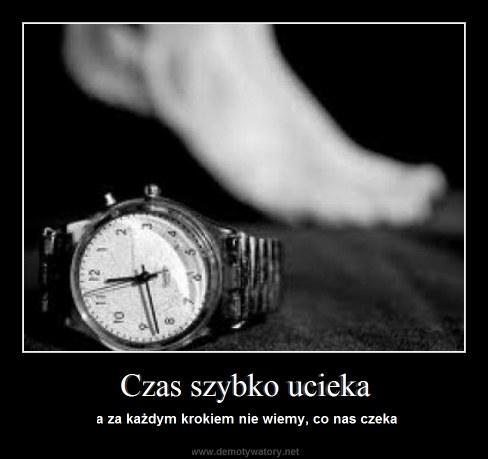Czas szybko ucieka - a za każdym krokiem nie wiemy, co nas czeka