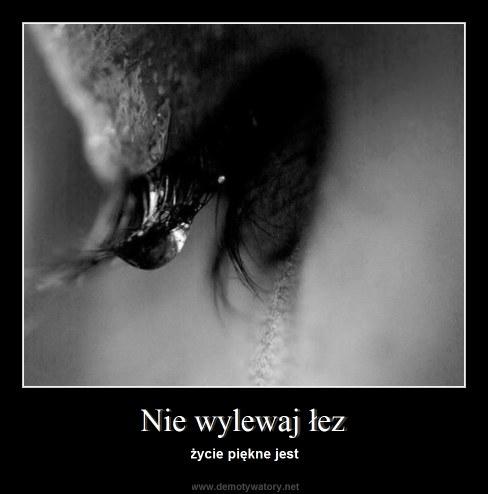 Nie wylewaj łez - życie piękne jest