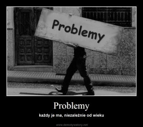 Problemy - każdy je ma, niezależnie od wieku