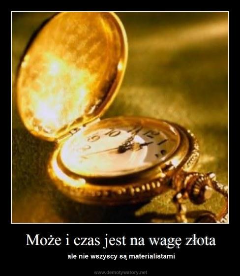 Może i czas jest na wagę złota - ale nie wszyscy są materialistami