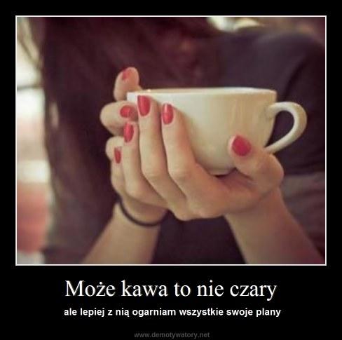 Może kawa to nie czary - ale lepiej z nią ogarniam wszystkie swoje plany