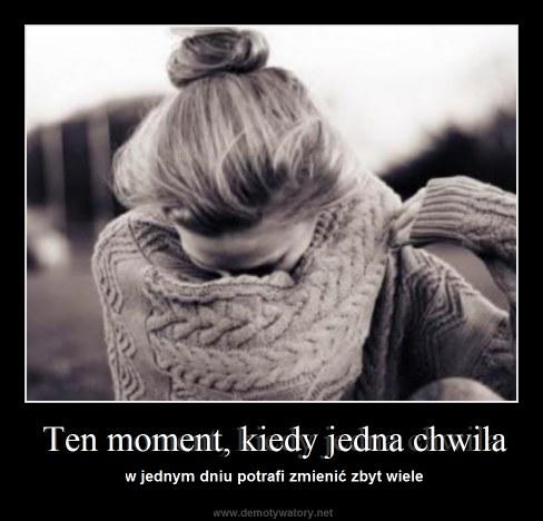 Ten moment, kiedy jedna chwila - w jednym dniu potrafi zmienić zbyt wiele