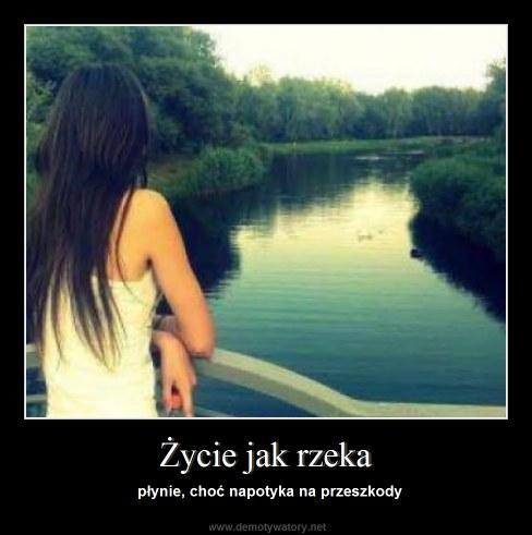 Życie jak rzeka - płynie, choć napotyka na przeszkody