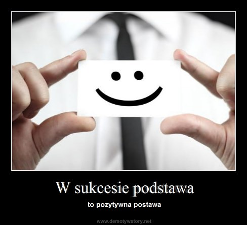 W sukcesie podstawa - to pozytywna postawa