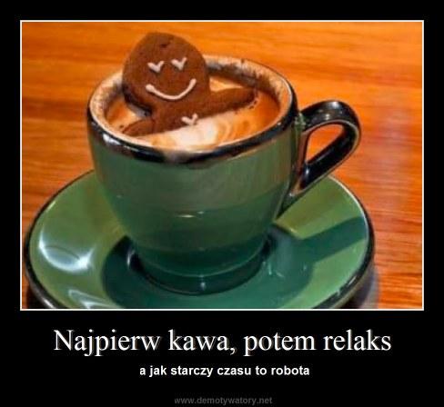 Najpierw kawa, potem relaks - a jak starczy czasu to robota