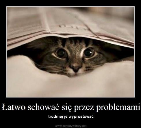 Łatwo schować się przez problemami - trudniej je wyprostować