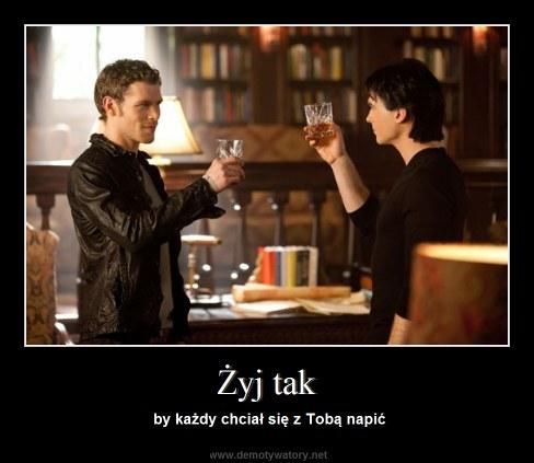 Żyj tak - by każdy chciał się z Tobą napić