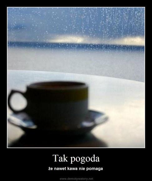Tak pogoda - że nawet kawa nie pomaga