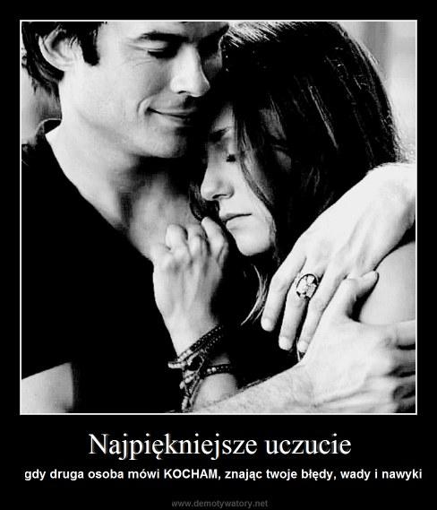 Najpiękniejsze uczucie - gdy druga osoba mówi KOCHAM, znając twoje błędy, wady i nawyki