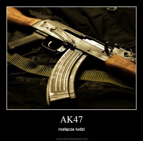 AK47 - rozłącza ludzi